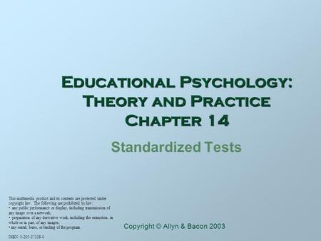 Educational Psychology: Theory and Practice Chapter 14 Standardized Tests This multimedia product and its contents are protected under copyright law. The.