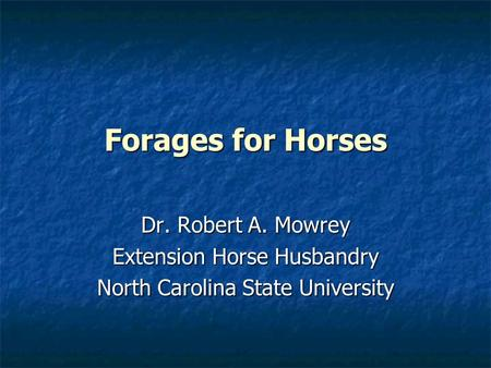Forages for Horses Dr. Robert A. Mowrey Extension Horse Husbandry