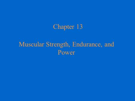 Chapter 13 Muscular Strength, Endurance, and Power.