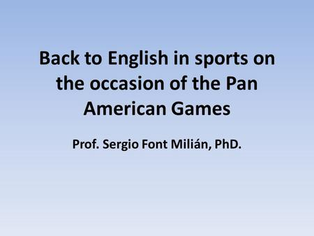 Back to English in sports on the occasion of the Pan American Games Prof. Sergio Font Milián, PhD.