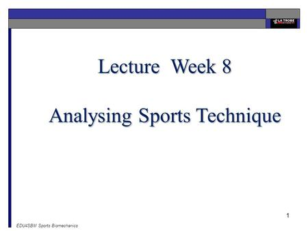 EDU4SBM Sports Biomechanics 1 Lecture Week 8 Analysing Sports Technique.