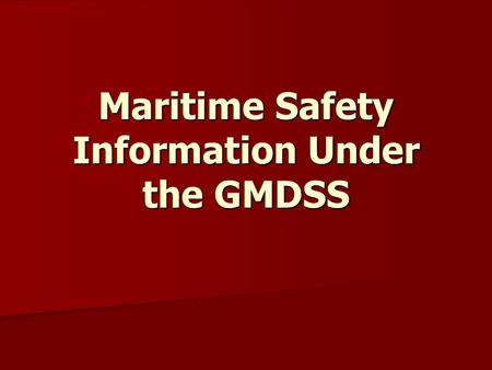 Maritime Safety Information Under the GMDSS