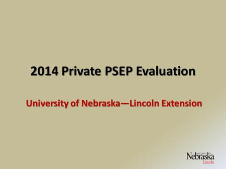 2014 Private PSEP Evaluation University of Nebraska—Lincoln Extension.
