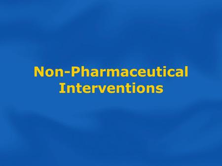 Non-Pharmaceutical Interventions. Session Outline Non-Pharmaceutical Interventions (NPI)  Concept and application  Components and levels of interventions.