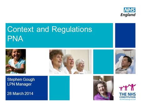 Stephen Gough LPN Manager 28 March 2014 Context and Regulations PNA.