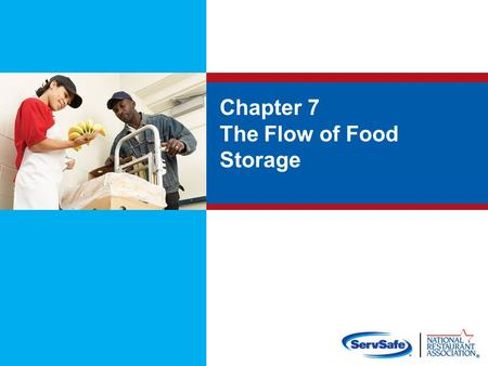 Chapter 7 The Flow of Food Storage. Objectives Identifying the requirements for labeling and date marking food How to rotate food using first-in, first-out.