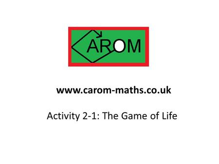 Activity 2-1: The Game of Life www.carom-maths.co.uk.