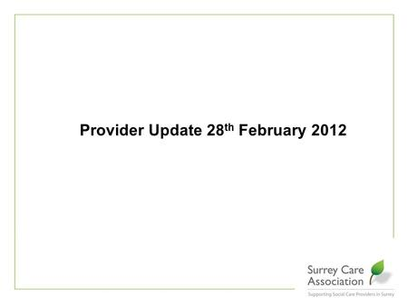 Provider Update 28 th February 2012. Care Quality Commission Performance & Capability Review Published Cynthia Bower Resigns.