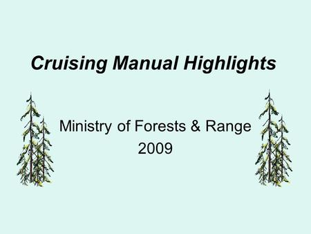 Cruising Manual Highlights Ministry of Forests & Range 2009.