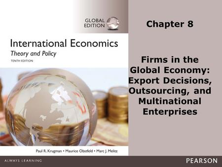 Copyright ©2015 Pearson Education, Inc. All rights reserved.1-1 Chapter 8 Firms in the Global Economy: Export Decisions, Outsourcing, and Multinational.