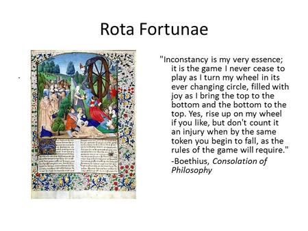 Rota Fortunae Fr Inconstancy is my very essence; it is the game I never cease to play as I turn my wheel in its ever changing circle, filled with joy.