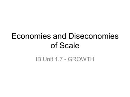 Economies and Diseconomies of Scale IB Unit 1.7 - GROWTH.