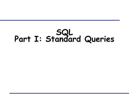 SQL Part I: Standard Queries. COMP-421: Database Systems - SQL Queries I 2 Example Instances sid sname rating age 22 debby 7 35 31 debby 8 55 58 lilly.