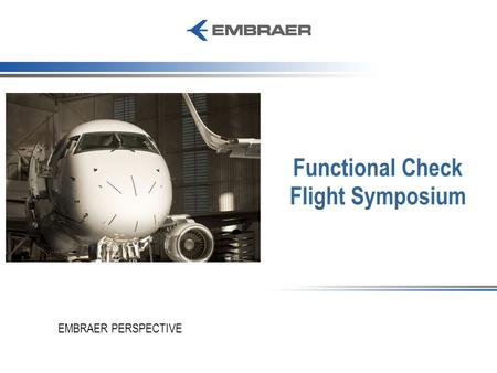Functional Check Flight Symposium EMBRAER PERSPECTIVE.