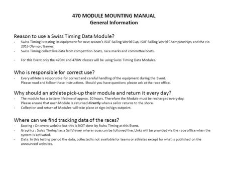 470 MODULE MOUNTING MANUAL General Information Reason to use a Swiss Timing Data Module? -Swiss Timing is testing its equipment for next season's ISAF.