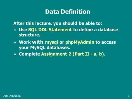 Data Definition1 After this lecture, you should be able to:  Use <strong>SQL</strong> DDL Statement to define a database structure.  Work with mysql or phpMyAdmin to.