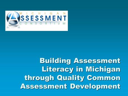 Building Assessment Literacy in Michigan through Quality Common Assessment Development.
