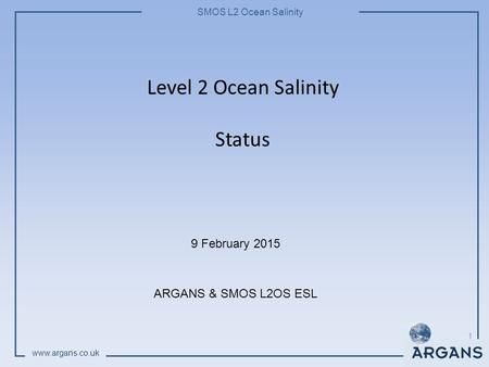 SMOS L2 Ocean Salinity www.argans.co.uk Level 2 Ocean Salinity Status 9 February 2015 ARGANS & SMOS L2OS ESL 1.