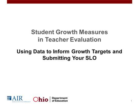 Student Growth Measures in Teacher Evaluation Using Data to Inform Growth Targets and Submitting Your SLO 1.