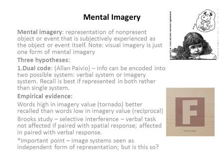 Mental Imagery Mental imagery: representation of nonpresent object or event that is subjectively experienced as the object or event itself. Note: visual.