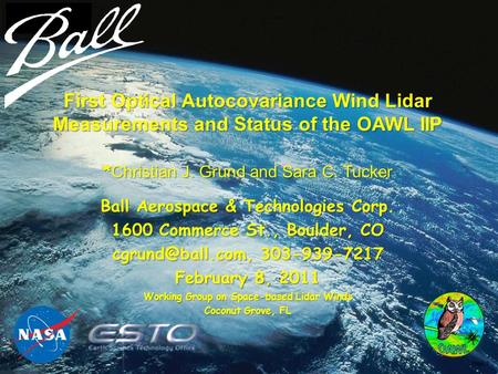 Page_1 First Optical Autocovariance Wind Lidar Measurements and Status of the OAWL IIP * Christian J. Grund and Sara C. Tucker Ball Aerospace & Technologies.