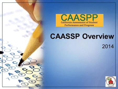 CAASSP Overview 2014. STAR Testing Window 2014 Elementary/Intermediate April 8 th – April11 th CAPA April 8 th – April17 th Includes make-ups.