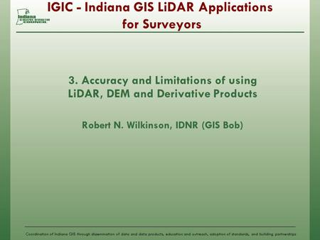 Coordination of Indiana GIS through dissemination of data and data products, education and outreach, adoption of standards, and building partnerships IGIC.