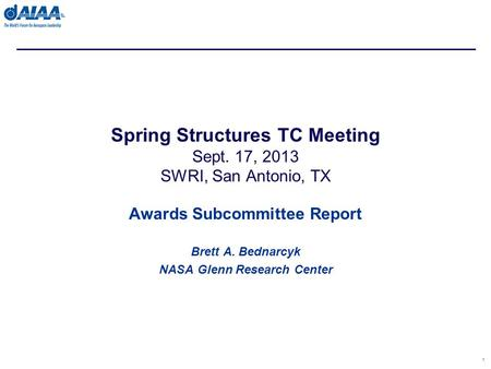 Awards Subcommittee Report Brett A. Bednarcyk NASA Glenn Research Center 1 Spring Structures TC Meeting Sept. 17, 2013 SWRI, San Antonio, TX.