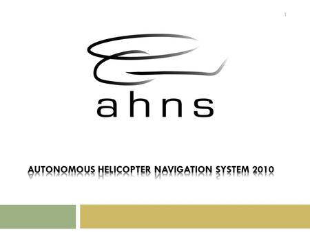 1.  The Autonomous Helicopter Navigation System 2010 is focused on developing a helicopter system capable of autonomous control, navigation and localising.