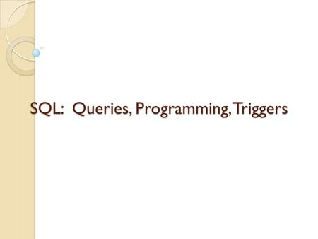 SQL: Queries, Programming, Triggers. Example Instances We will use these instances of the Sailors and Reserves relations in our examples. If the key for.
