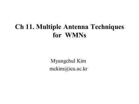 Ch 11. Multiple Antenna Techniques for WMNs Myungchul Kim