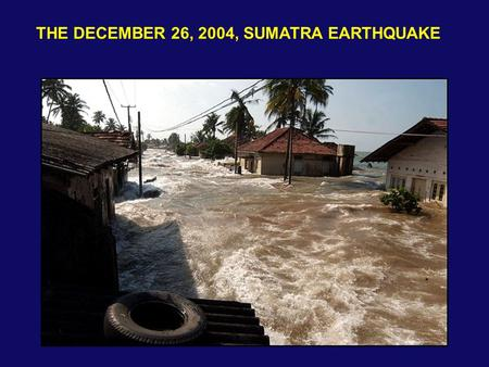 THE DECEMBER 26, 2004, SUMATRA EARTHQUAKE. The process of subduction that has created Indonesia through volcanic activity, also makes it dangerous.