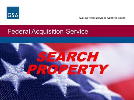 Federal Acquisition Service U.S. General Services Administration SEARCH PROPERTY.