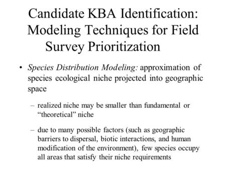 Candidate KBA Identification: Modeling Techniques for Field Survey Prioritization Species Distribution Modeling: approximation of species ecological niche.