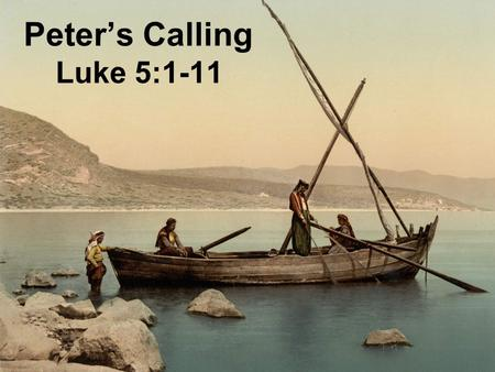 Peter's Calling Luke 5:1-11. Outline of Luke Prologue 1:1-4 Pre-Public Life (1:5-4:13) Galilean Ministry (4:14-9:50) Travelogue to Jerusalem (9:51-19:27)