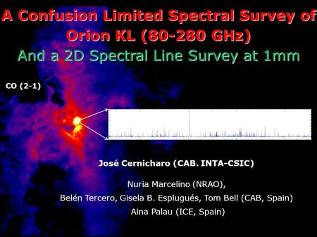A Confusion Limited Spectral Survey of Orion KL (80-280 GHz) And a 2D Spectral Line Survey at 1mm José Cernicharo (CAB. INTA-CSIC) Nuria Marcelino (NRAO),