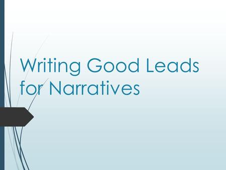 Writing Good Leads for Narratives. Strong Leads  Good writers work on their leads.  They try several versions.  They redraft and revise!  Because.