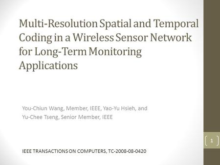 Multi-Resolution Spatial and Temporal Coding in a Wireless Sensor Network for Long-Term Monitoring Applications You-Chiun Wang, Member, IEEE, Yao-Yu Hsieh,