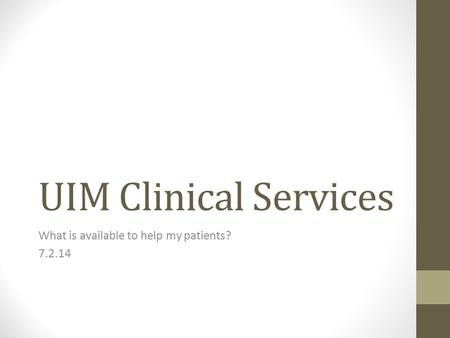 UIM Clinical Services What is available to help my patients? 7.2.14.