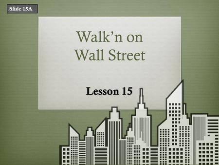 Walk'n on Wall Street Lesson 15 Slide 15A. What Does That Mean? TermDefinition portfolioa collection of investments. stock quotethe price of one share.