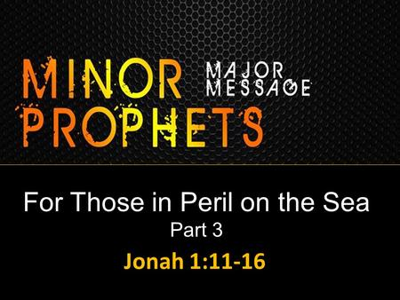 For Those in Peril on the Sea Part 3 Jonah 1:11-16.