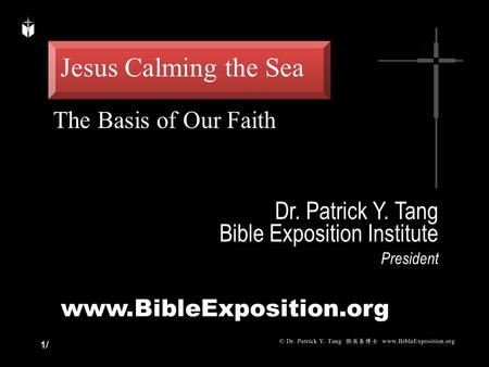 1/1/ Dr. Patrick Y. Tang Bible Exposition Institute President www.BibleExposition.org Jesus Calming the Sea The Basis of Our Faith.