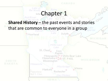 Chapter 1 Shared History – the past events and stories that are common to everyone in a group.