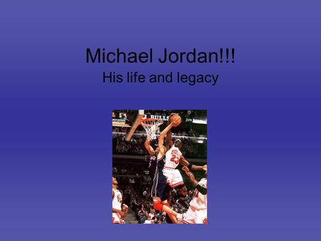 Michael Jordan!!! His life and legacy His Life Michael Jordan, the best known athlete in the world, is a leading scorer in the National Basketball Association.