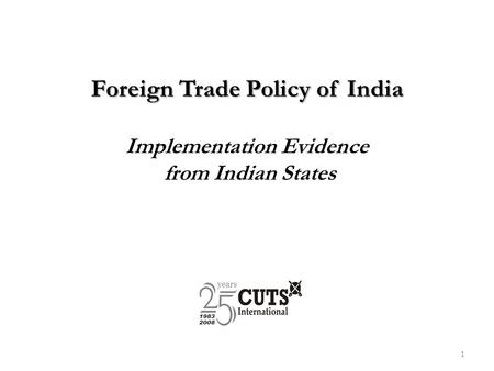 Foreign Trade Policy of India Foreign Trade Policy of India Implementation Evidence from Indian States 1.
