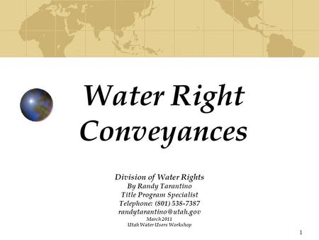 1 Water Right Conveyances Division of Water Rights By Randy Tarantino Title Program Specialist Telephone: (801) 538-7387 March.