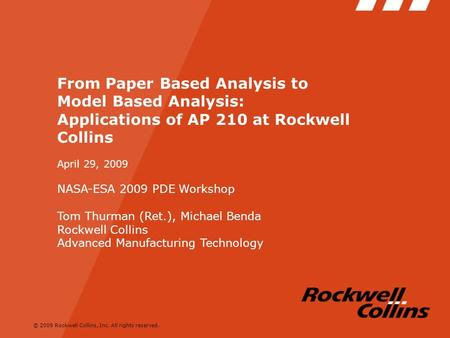 © 2009 Rockwell Collins, Inc. All rights reserved. From Paper Based Analysis to Model Based Analysis: Applications of AP 210 at Rockwell Collins April.