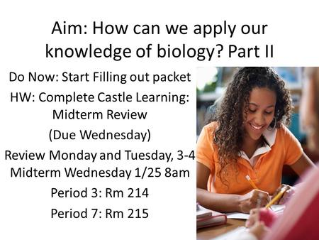 Aim: How can we apply our knowledge of biology? Part II Do Now: Start Filling out packet HW: Complete Castle Learning: Midterm Review (Due Wednesday) Review.