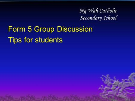Ng Wah Catholic Secondary School Form 5 Group Discussion Tips for students.
