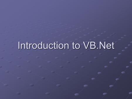 Introduction to VB.Net. What is.NET? A brand of Microsoft technologies A platform for creating distributed Web applications A combination of new and updated.